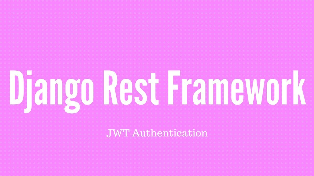 JSON Web Tokens With Django REST Framework