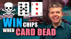 Win chips when you're CARD DEAD