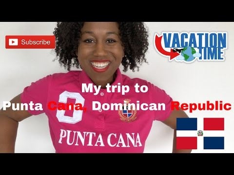 My Vacation to Punta Cana, Dominican Republic