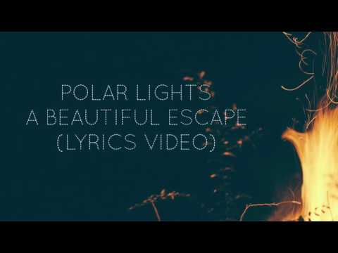 Polar Lights- A Beautiful Escape (Lyrics Video)