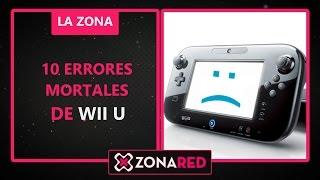 Los 10 errores mortales de Wii U - VLOG La Zona