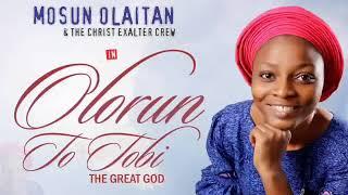 OLORUN TO TOBI - Mosun Olaitan