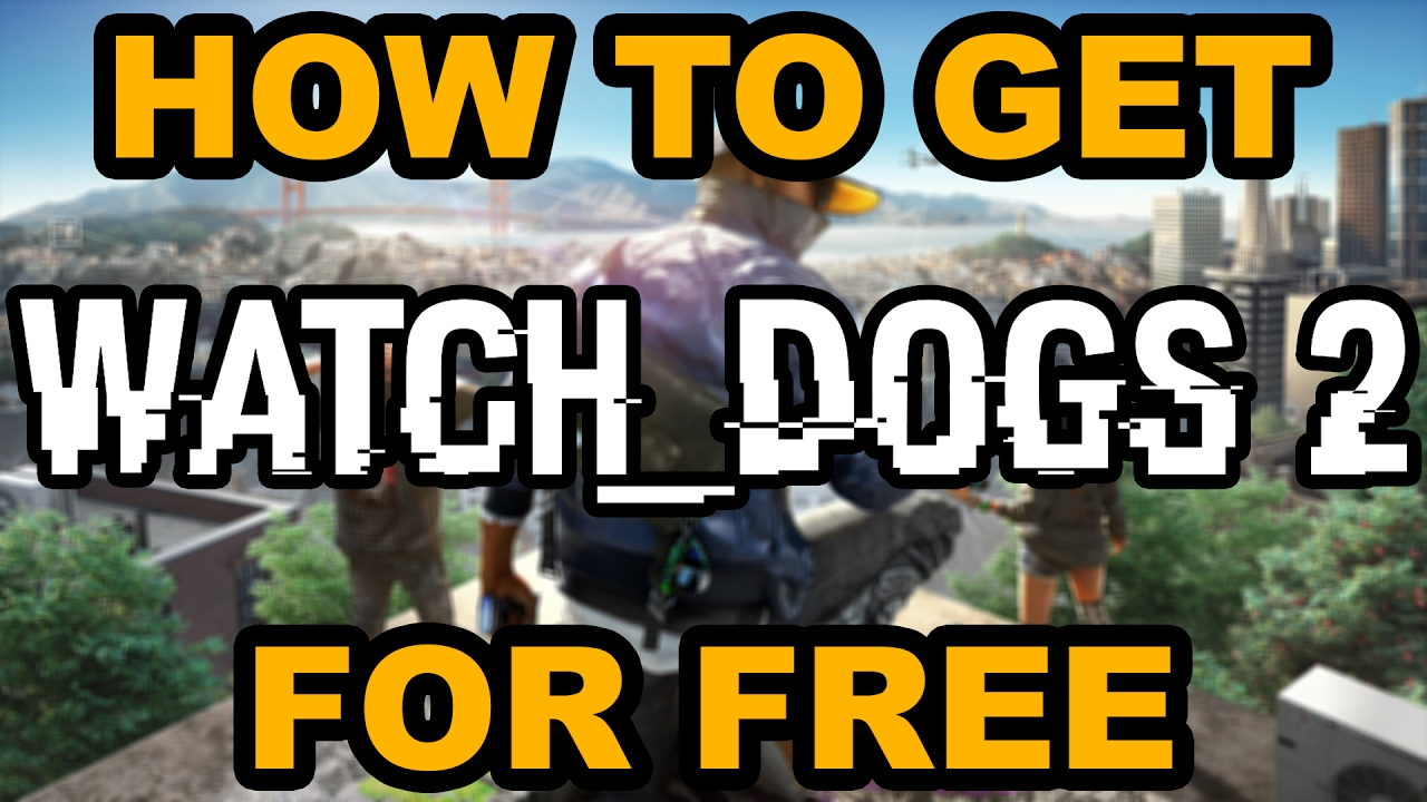 how to get watch dogs 2 free