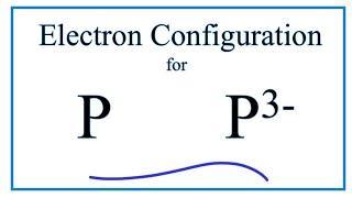 P 3   Electron Configuration Phosphide  on