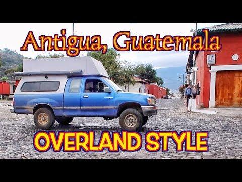 Explore Antigua Guatemala Overland Style   Pan American Road Trip  Ep.47