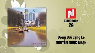 Nguyễn Ngọc Ngạn | Dòng Đời Lặng Lẽ (Audiobook 29)