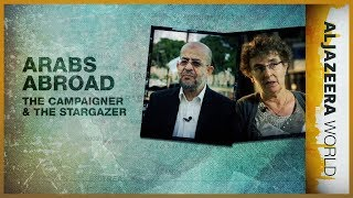 Arabs Abroad: The Campaigner and the Stargazer | Al Jazeera World