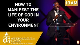 Pastor Gregory Toussaint | How to Manifest the Life of God in your Environment | Tabernacle of Glory