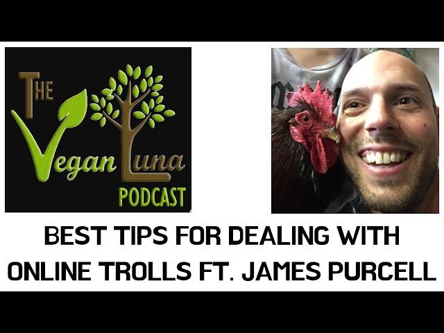 Top Practical Tips for Online Trolls   Ft. James Purcell   The Vegan Luna Podcast #trolls #activism