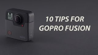 10 TIPS for GOPRO FUSION (360° VR)