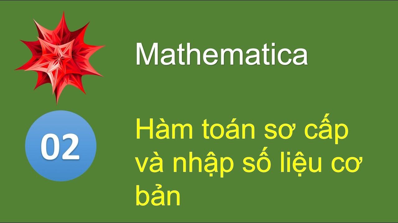 M02 - Hàm toán học sơ cấp và nhập số liệu Mathematica