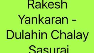 Rakesh Yankaran - Dulahin Chalay Sasurai