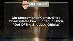 "BMZ #921: Die Shadowlands Com.-Gilde,Einzelspieler-Erwartungen in MMOs,""Out Of The Shadows Official"""