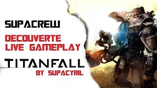 TITANFALL Découverte Test Gameplay l Live Comentary By SupaCyril