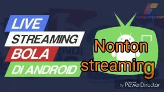 cara menonton bola live streaming di android