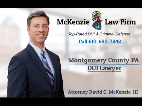 Montgomery County PA DUI Lawyer - Montgomery County Criminal Defense Attorney - 610-680-7842