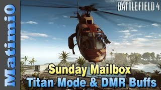 Bf4 Titan Mode & Dmr Buffs - Sunday Mailbox - Battlefield 4