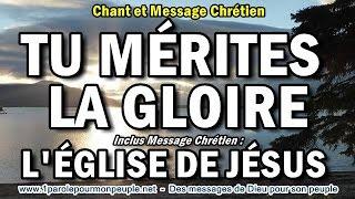 TU MÉRITES LA GLOIRE -Chant chrétien -Inclus: L'ÉGLISE DE JÉSUS Une Église cachée au monde