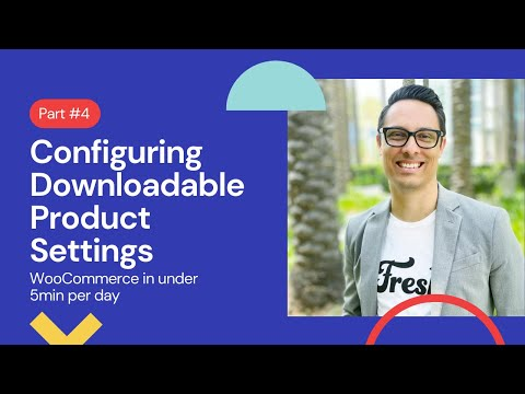 Setting up WooCommerce in under 5min a day: Configuring Downloadable Product Settings