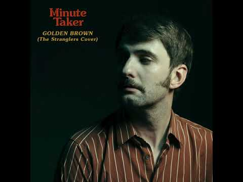 MINUTE TAKER - GOLDEN BROWN (The Stranglers Cover)