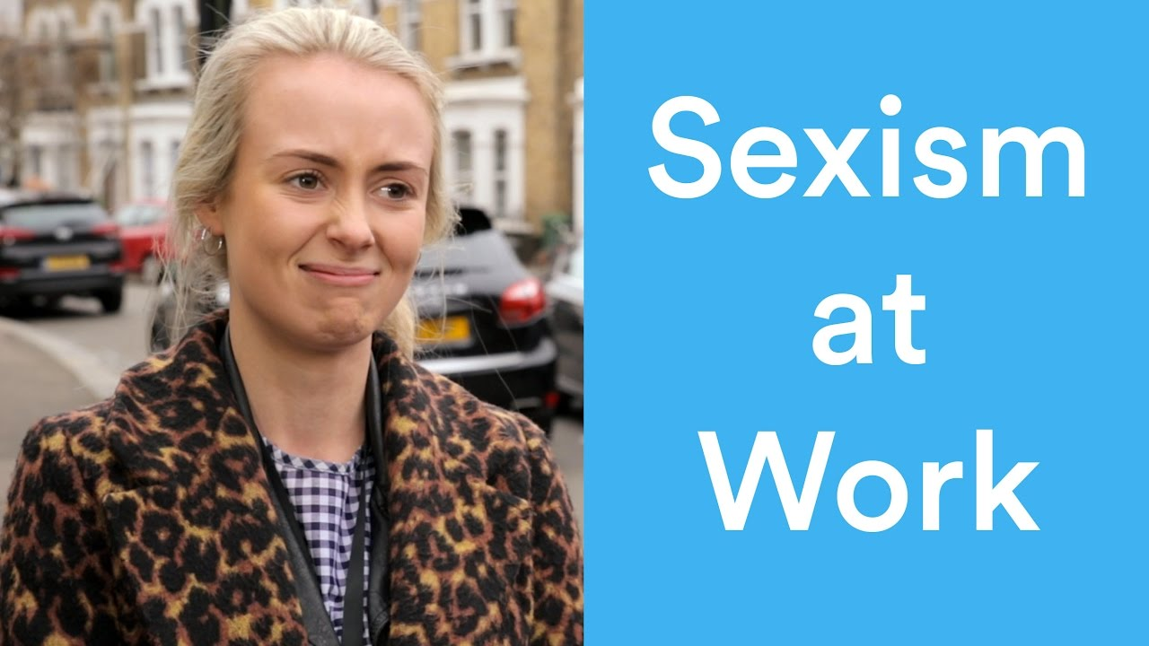 Girls, have you ever experienced sexism at your workplace?