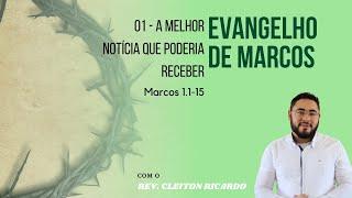 Marcos 1.1-15 - A melhor notícia que poderia receber - Rev. Cleiton Ricardo