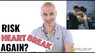 Should You Risk Heartbreak Again?