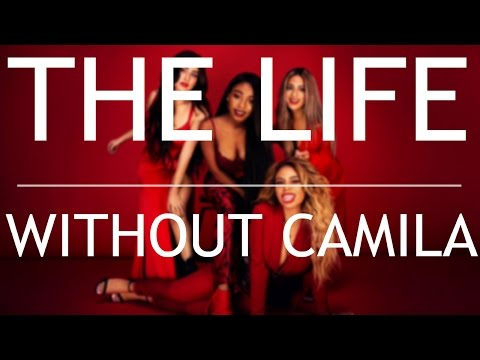 Fifth Harmony - The Life (Without Camila Cabello)
