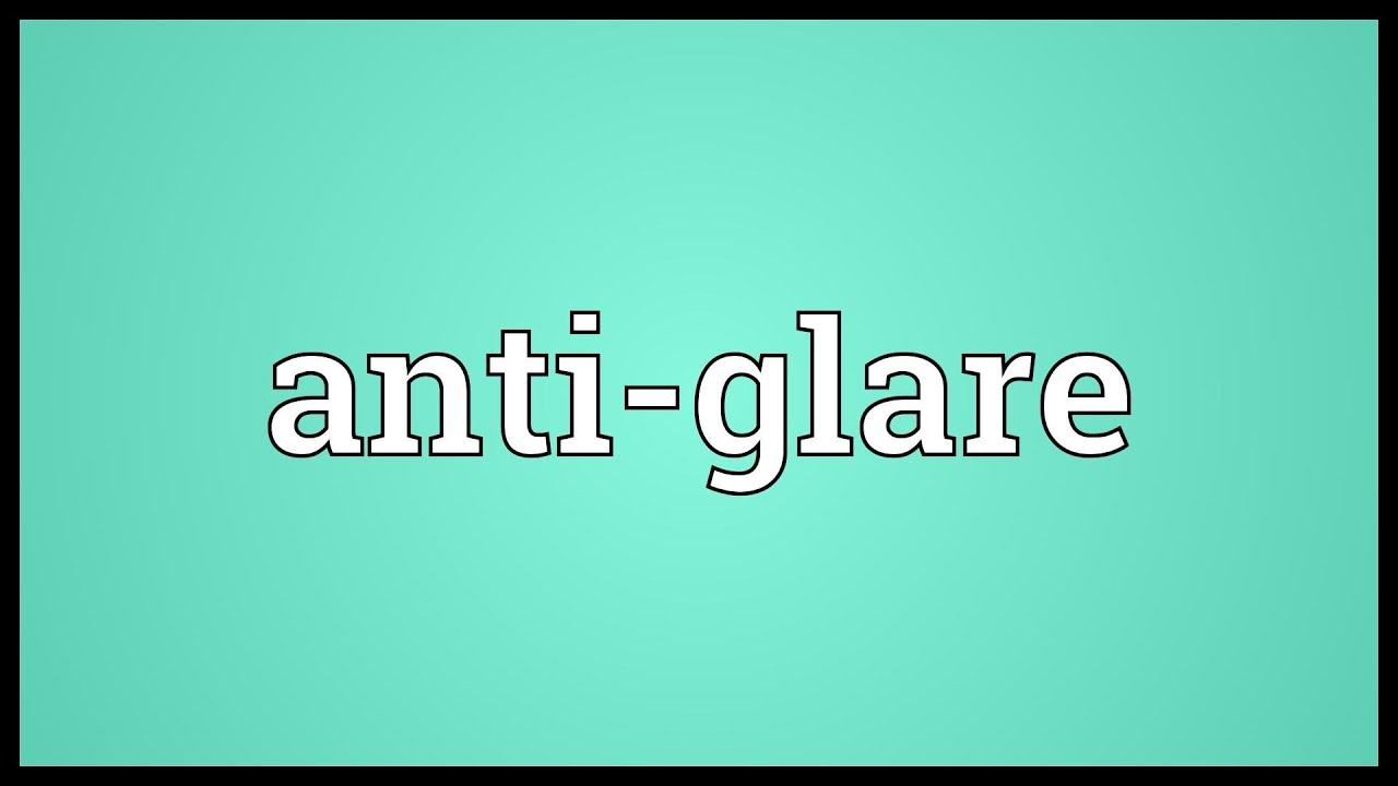 anti glare meaning youtube