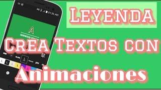 -App Leyenda Crea Textos con Amimaciones Facil