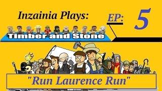 Inzainia Plays: Timber And Stone Alpha 1.6+ Ep 5 (run Laurence Run)