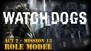 Watch Dogs Walkthrough - Act 2 - Mission 13: Role Model  [Realistic]