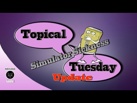 Simulator Sickness Update - Topical Tuesday