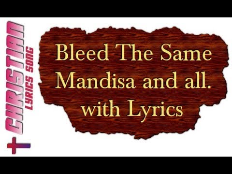 Mandisa Ft. Toby Mac & Kirk Franklin - Bleed The Same With Lyrics