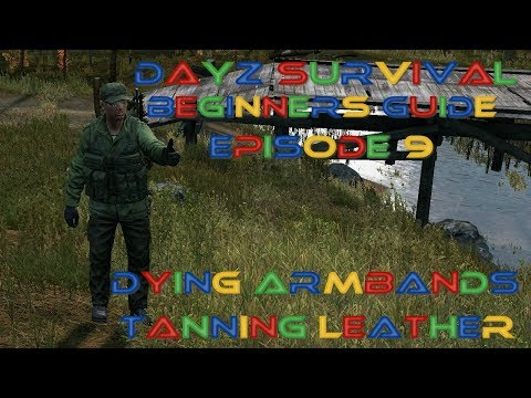 DayZ - Dying And Tanning Leathers -Beginners Guide EP 9