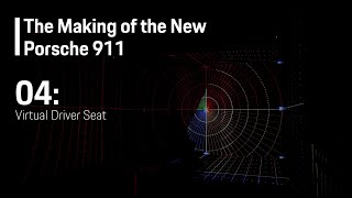 The Making Of The New Porsche 911 (E04) - Virtual Driver Seat