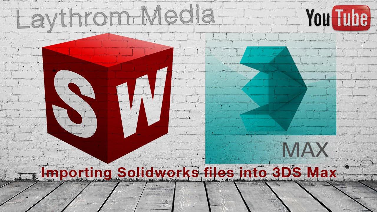 Importing Solidworks Files into 3DS Max