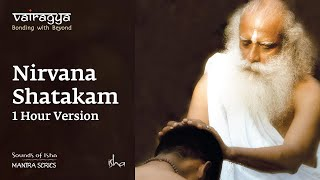 Nirvana Shatakam | 1 Hour Version | Vairagya | Chants | Sounds of Isha | Mantra Series