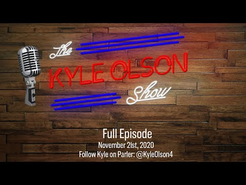 The Kyle Olson Show November 21, 2020 Full Episode