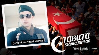 Tabuta Sığmayanlar: Şehit Murat Yatarkalkmaz (42.Bölüm)