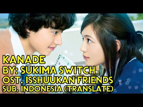 Kanade - Sukima Switch (Ost. Isshuukan Friends) Sub Indonesia [Translate]