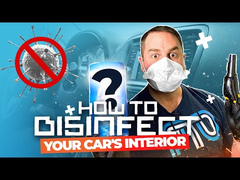 HOW TO CLEAN AND DISINFECT YOUR CAR'S INTERIOR !!