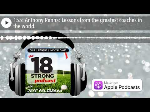 155: Anthony Renna: Lessons from the greatest coaches in the world.