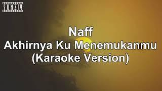 Download NAFF AKHIRNYA KU MENEMUKAN MU KARAOKE SONG