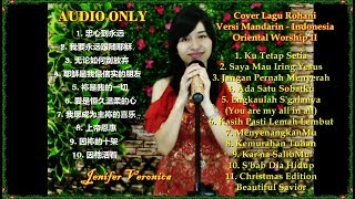 Oriental Worship 2 Kumpulan COVER lagu Rohani Mandarin-Indonesia (Jenifer Veronica) AUDIO ONLY