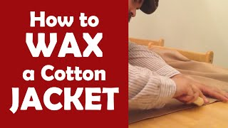 How to Wax a Cotton Jacket - Otter Wax Tutorial
