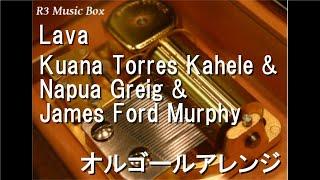 Gambar cover Lava/Kuana Torres Kahele & Napua Greig & James Ford Murphy【オルゴール】