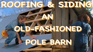 Old-fashioned Pole Barn, Pt 5 - Roof & Walls - The Farm Hand