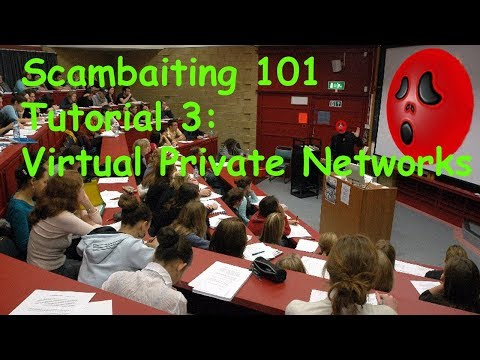 Scambaiting 101 Tutorial 3 Virtual Private Networks