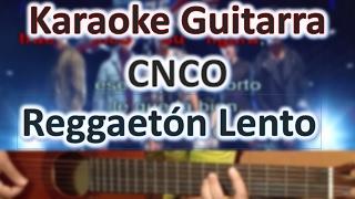 Reggaetón Lento (Bailemos) - CNCO - Karaoke Guitar